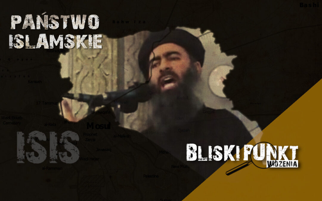 [Bliski Punkt Widzenia] ISIS – geneza, zbrodnie, obecna sytuacja